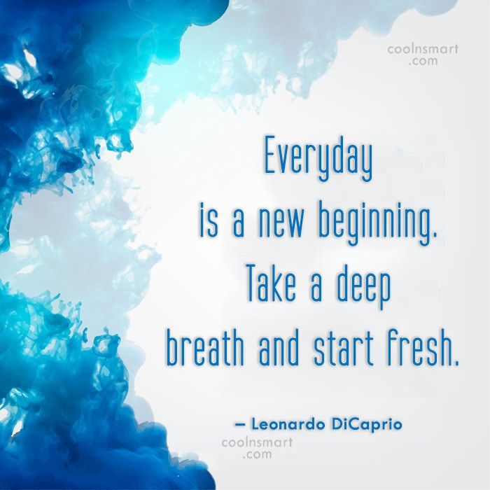 Beginning Quote: Everyday is a new beginning. Take a...