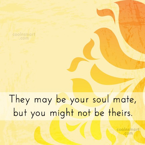 Quote: They may be your soul mate, but...