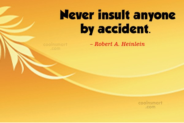 Quote: Never insult anyone by accident. – Robert...