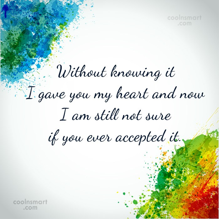 Quote: Without knowing it I gave you my...