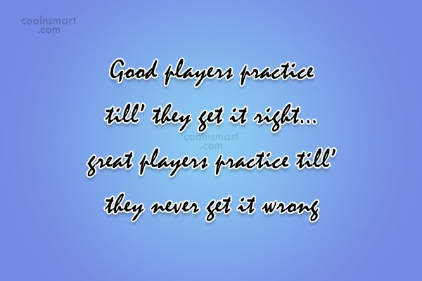 Soccer Quote: Good players practice till' they get it...