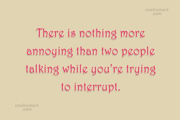 Witty Quote: There is nothing more annoying than two...