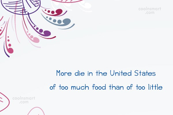 Obesity Quote: More die in the United States of...