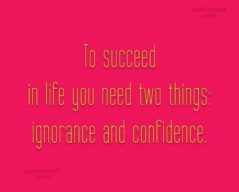 Quote: To succeed in life you need two...