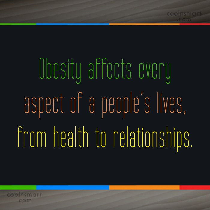 Obesity Quote: Obesity affects every aspect of a people's...