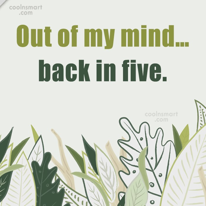 Quote: Out of my mind… back in five.