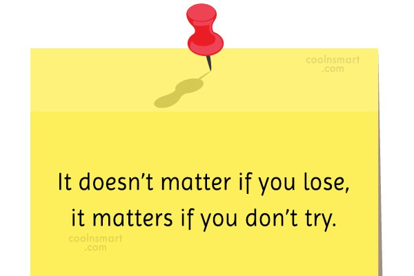 Effort Quote: It doesn't matter if you lose, it...