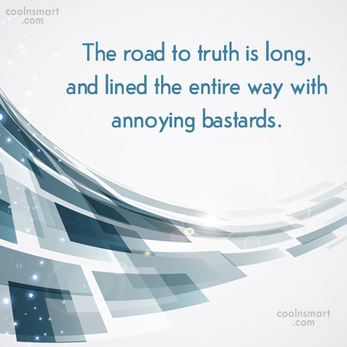 Annoying People Quote: The road to truth is long, and...