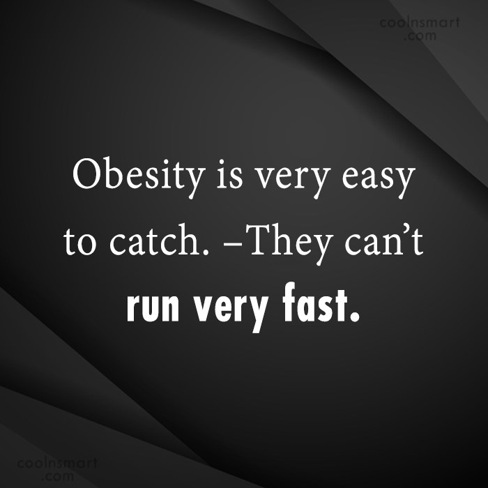 Obesity Quote: Obesity is very easy to catch. –They...