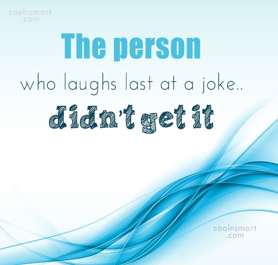 Stupid Quote: The person who laughs last at a...