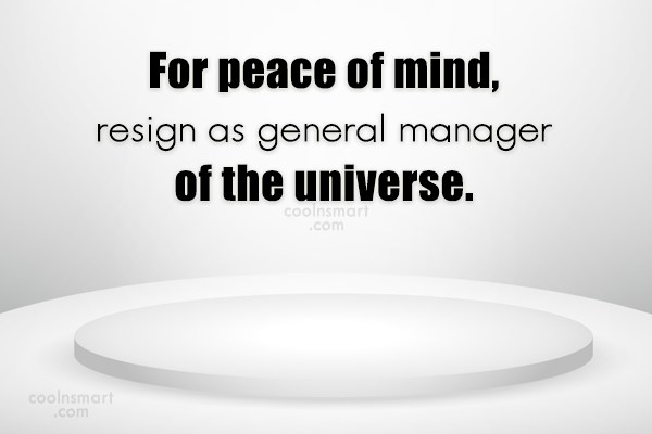Peace Quote: For peace of mind, resign as general...