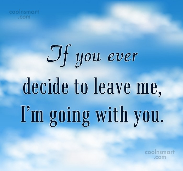 Stupid Quote: If you ever decide to leave me,...