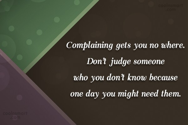 Quote: Complaining gets you no where. Don't judge...
