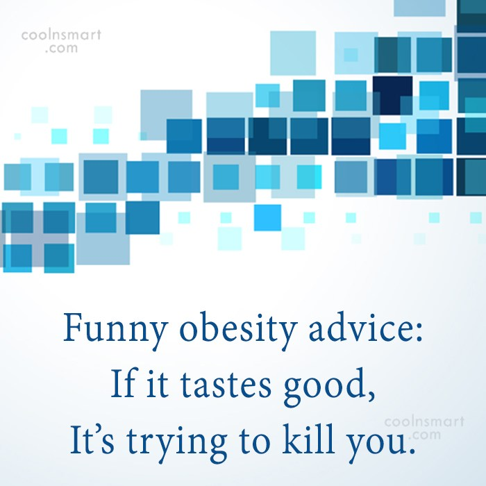 Obesity Quote: Funny obesity advice: If it tastes good,...