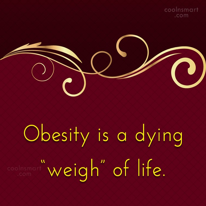 """Obesity Quote: Obesity is a dying """"weigh"""" of life."""