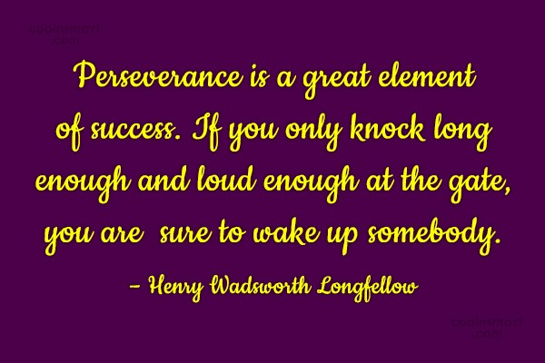 Quote: Perseverance is a great element of success....