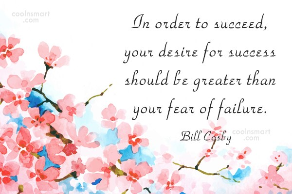 Quote: In order to succeed, your desire for...