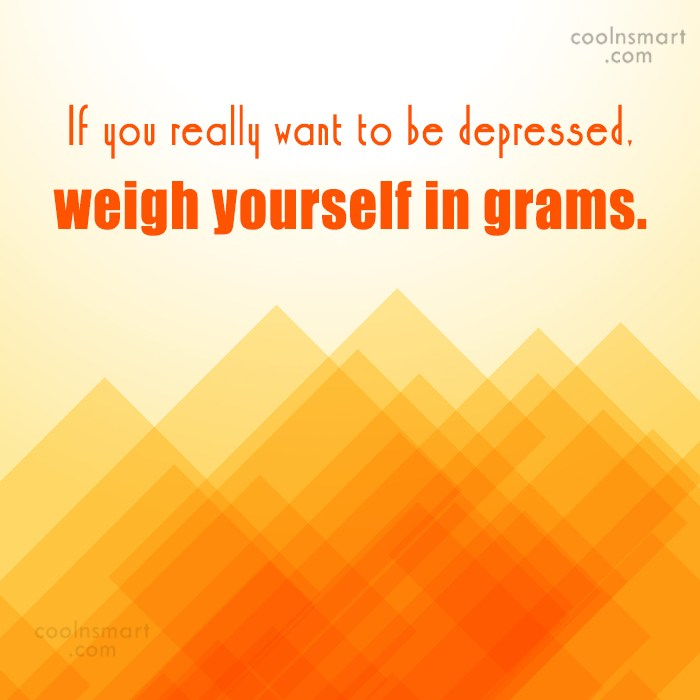 Obesity Quote: If you really want to be depressed,...