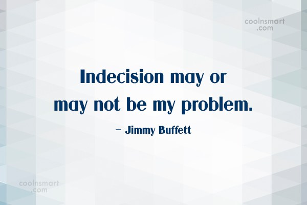 Images Quote: Indecision may or may not be my...