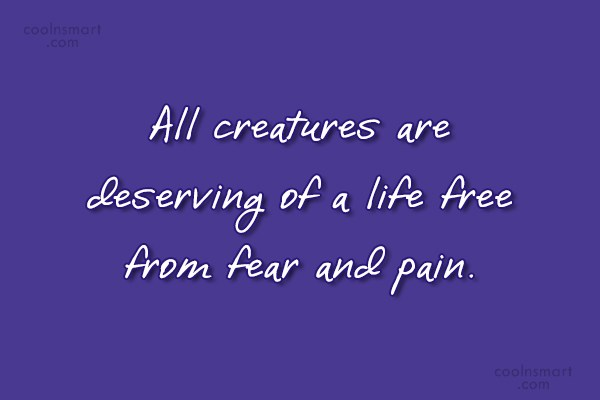 Images Quote: All creatures are deserving of a life...