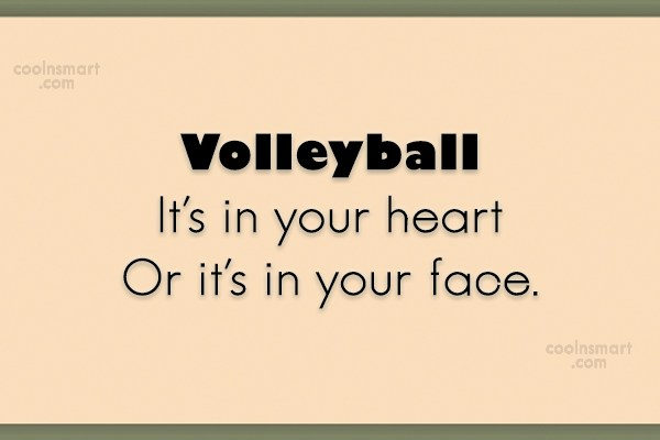 Quote: Volleyball It's in your heart Or it's...