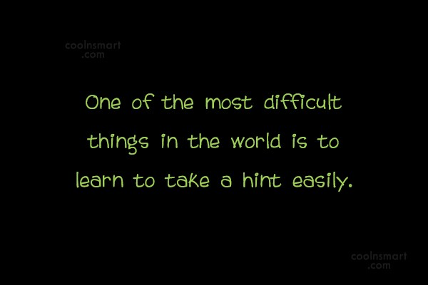 Quote: One of the most difficult, and exasperating...