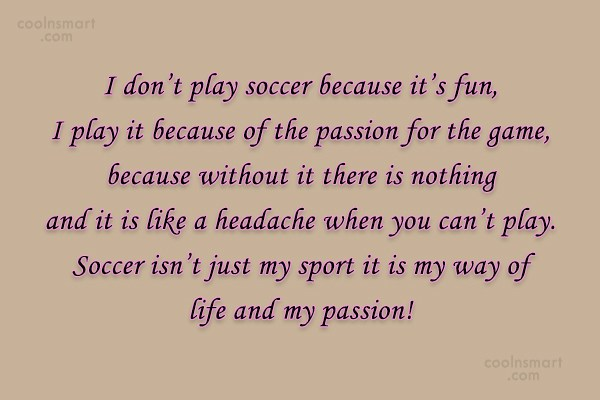 Soccer Quote: I don't play soccer because it's fun,...