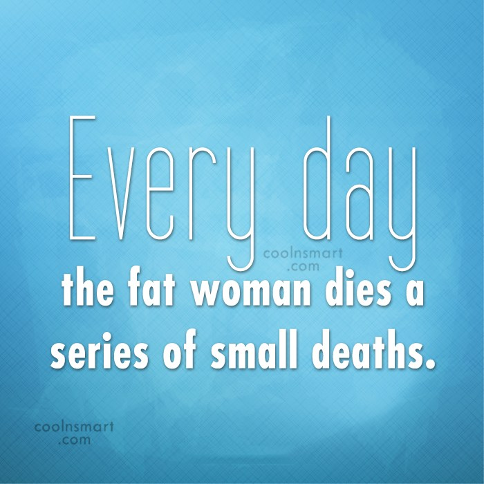 Obesity Quote: Every day the fat woman dies a...