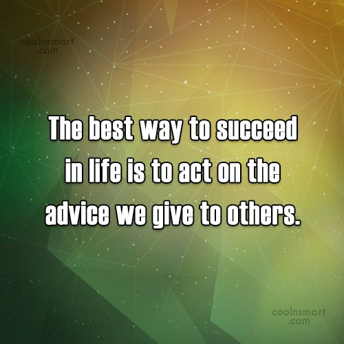 Quote: The best way to succeed in life...