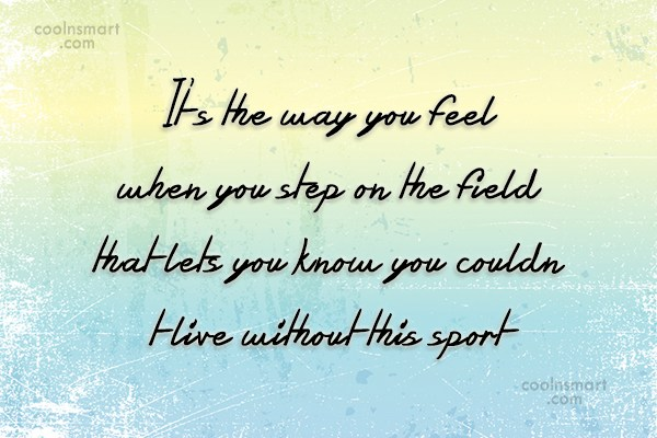 Soccer Quote: It's the way you feel when you...