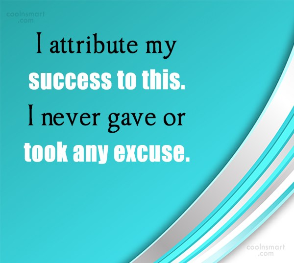 Excuses Quote: I attribute my success to this. I...