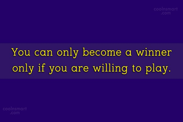 Quote: You can only become a winner only...
