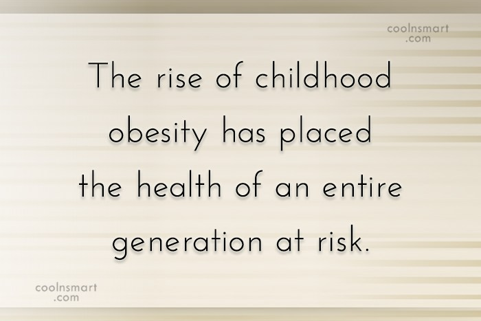 Obesity Quote: The rise of childhood obesity has placed...