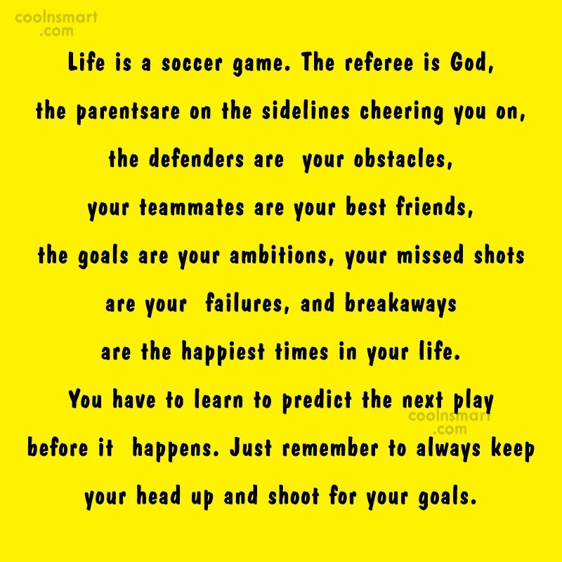 Quote: Life is a soccer game. The referee...