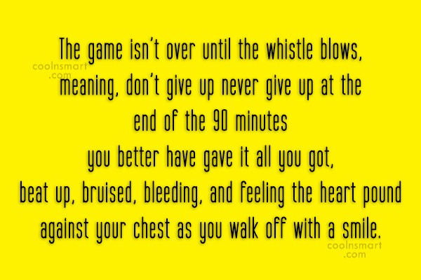 Quote: The game isn't over until the whistle...