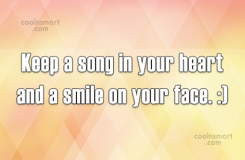 Quote: Keep a song in your heart and...