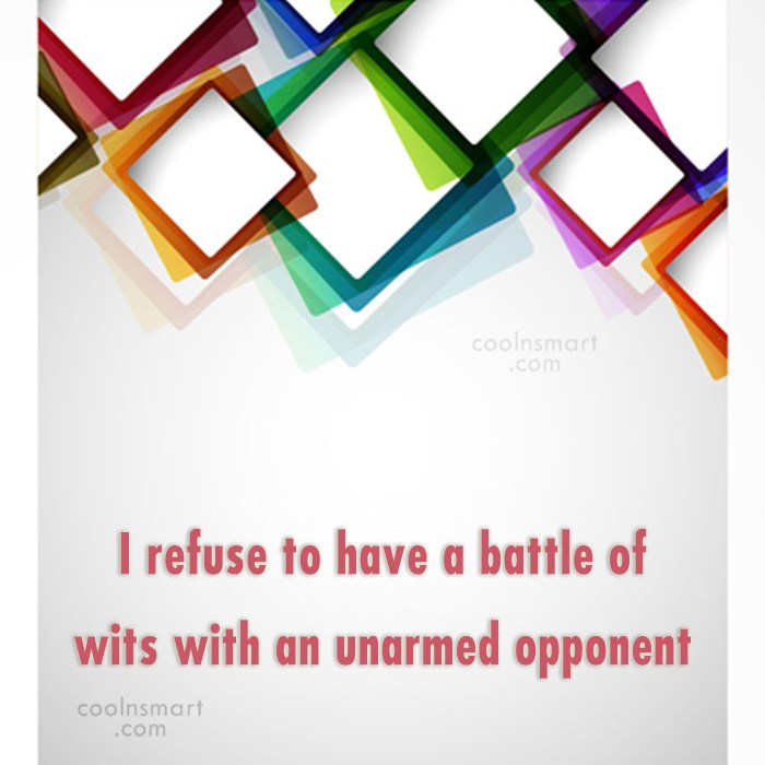 Stupid Quote: I refuse to have a battle of...