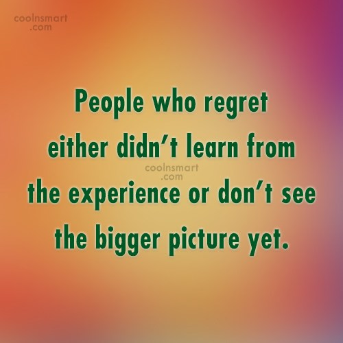 Quote: People who regret either didn't learn from...