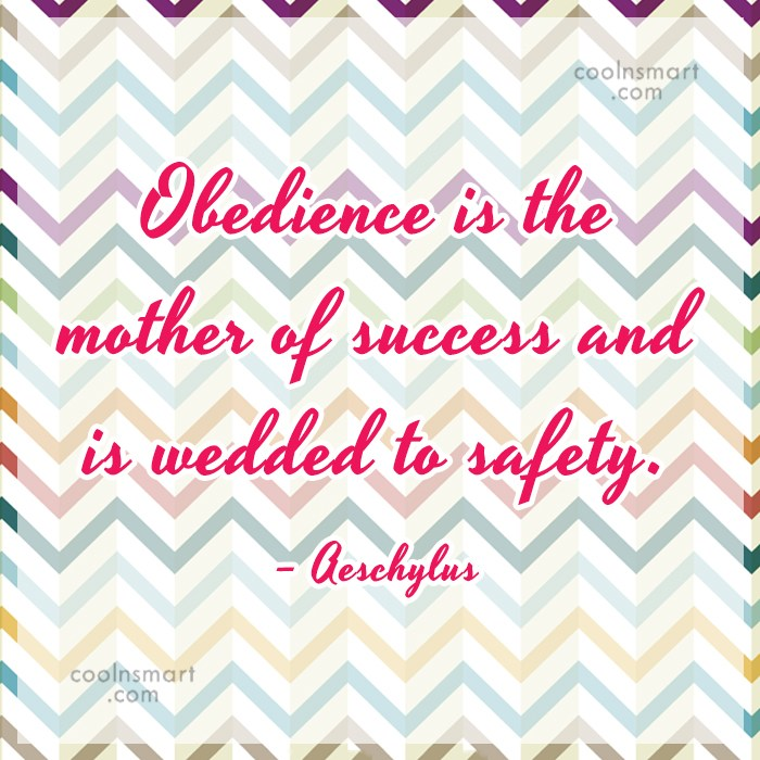 Quote: Obedience is the mother of success and...
