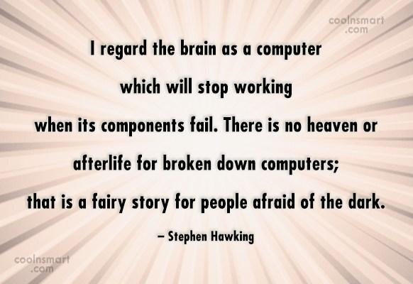 Quote: I regard the brain as a computer...