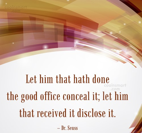 Quote: Let him that hath done the good...