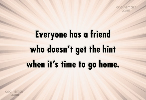 Annoying People Quote: Everyone has a friend who doesn't get...