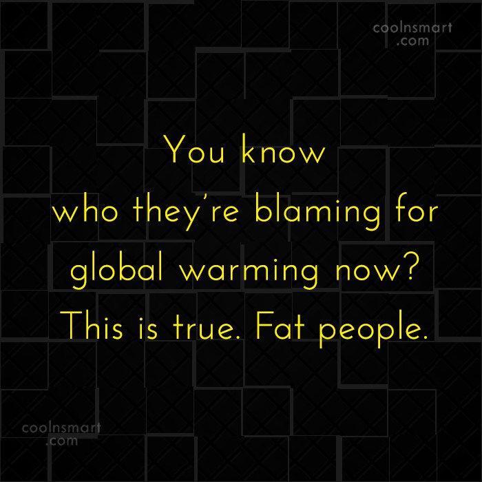 Obesity Quote: You know who they're blaming for global...