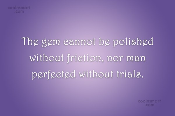 Quote: The gem cannot be polished without friction,...