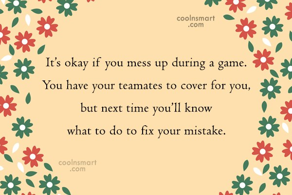 Quote: It's okay if you mess up during...
