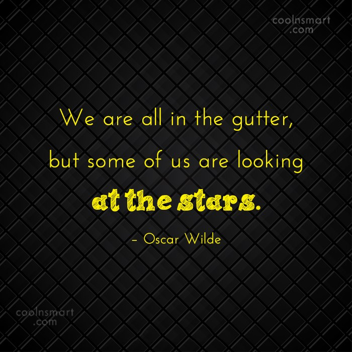 Stars Quote: We are all in the gutter, but...