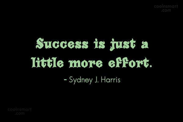 Quote: Success is just a little more effort....