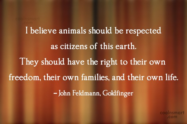 Images Quote: I believe animals should be respected as...