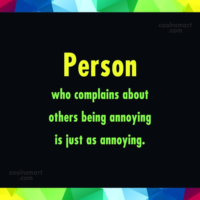 Annoying People Quote: Person who complains about others being annoying...