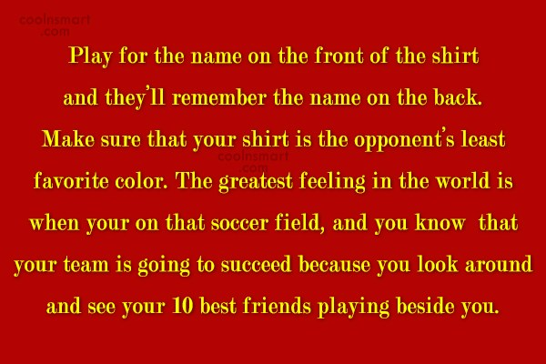 Soccer Quote: Play for the name on the front...
